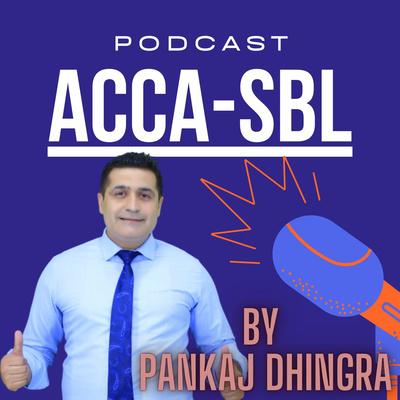 ACCA SBL Podcast By Pankaj Dhingra