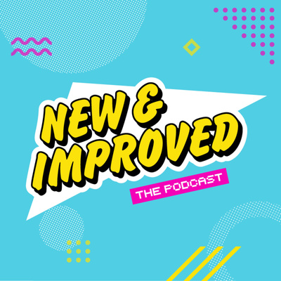 New & Improved - The Podcast