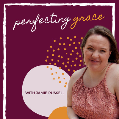 Perfecting Grace with Jamie Russell: Podcast for Christian Female Entrepreneurs