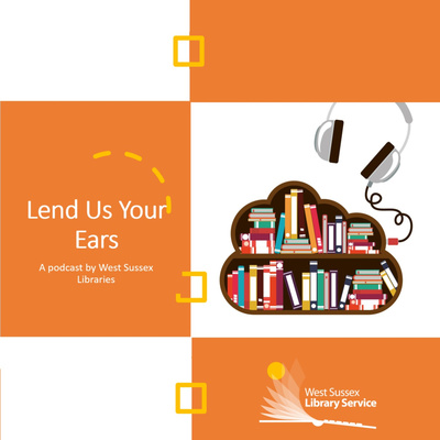 Lend Us Your Ears - A Podcast by West Sussex Libraries