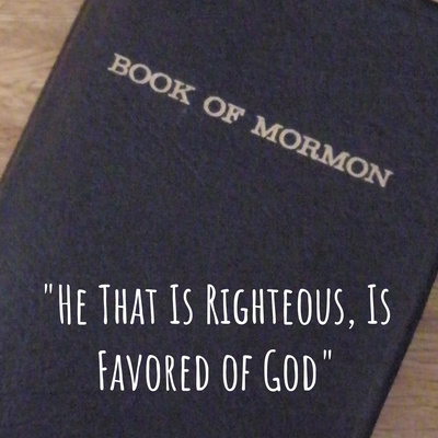 """He That Is Righteous, Is Favored of God"""