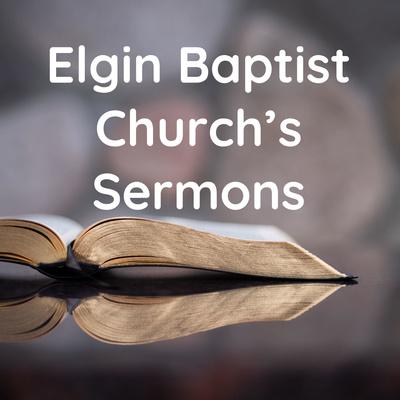 Elgin Baptist Church's Sermons