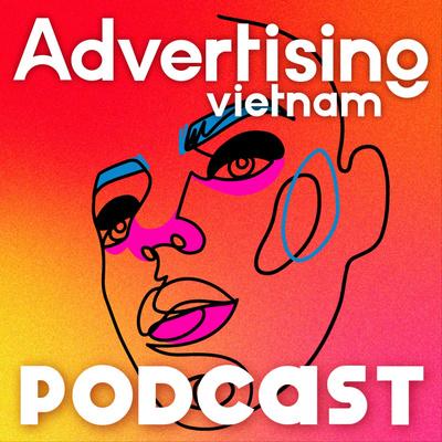 Advertising Vietnam Podcast