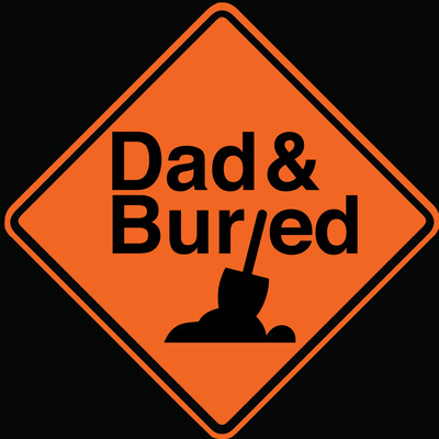 Dad and Buried