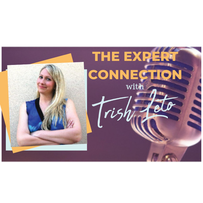 The Expert Connection With Trish Leto