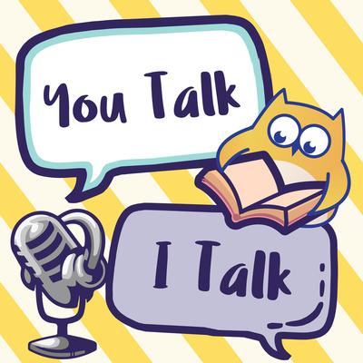 You Talk, I Talk