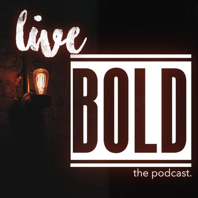 Live Bold.