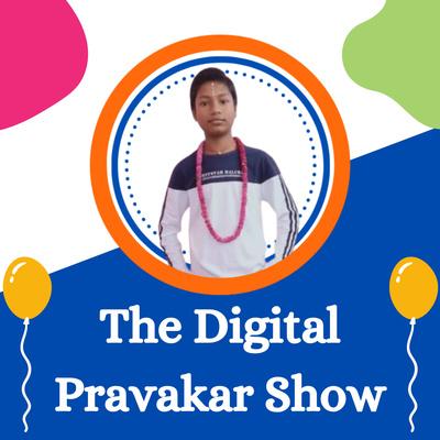 The Digital Pravakar Show