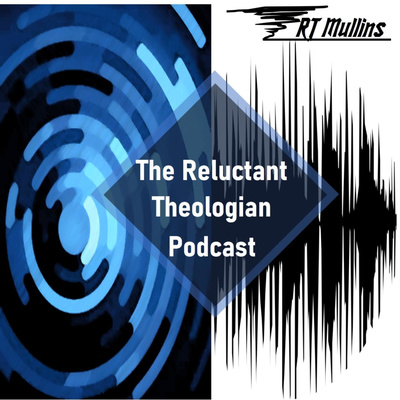 The Reluctant Theologian Podcast