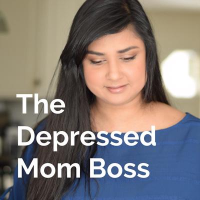The Depressed Mom Boss Podcast