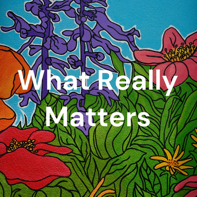 What Really Matters: Everyday Spirituality