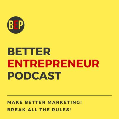 Better Entrepreneur Podcast