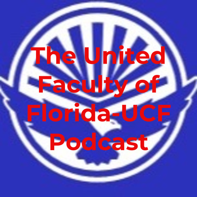 The United Faculty of Florida-UCF Podcast