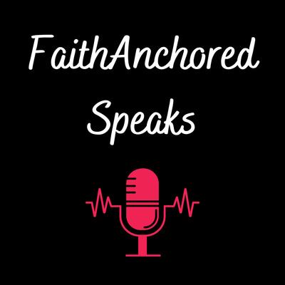FaithAnchored Speaks