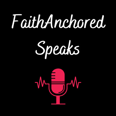 FaithAnchored Speaks - Anchored in Truth Podcast