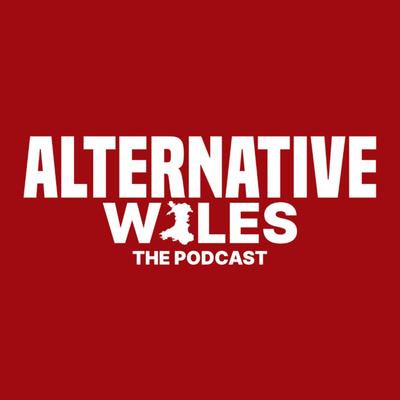 Alternative Wales: The Podcast