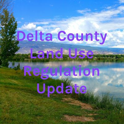 Delta County Land Use Regulation Update