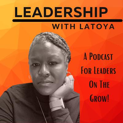 Leadership With Latoya Podcast