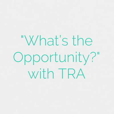 """""""What's the Opportunity?"""" with TRA"""