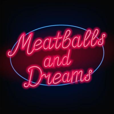 Meatballs & Dreams