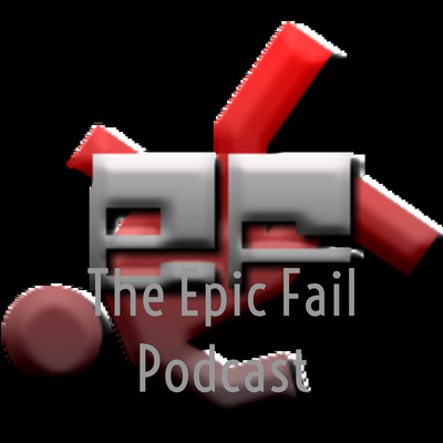 The Epic Fail Podcast
