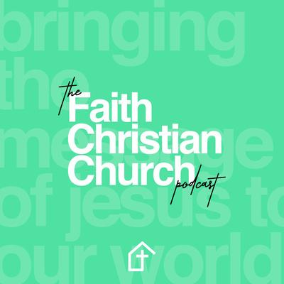 Faith Christian Church Podcast