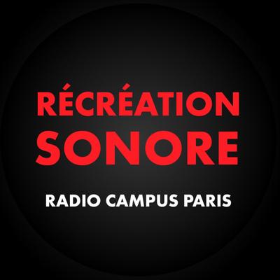 Récréation Sonore - Radio Campus Paris