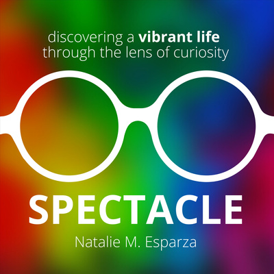 Spectacle: Discovering a Vibrant Life Through the Lens of Curiosity
