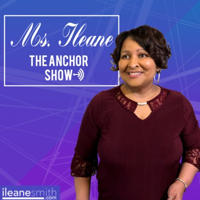 Ms. Ileane | The Anchor Show