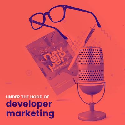Under the Hood of Developer Marketing
