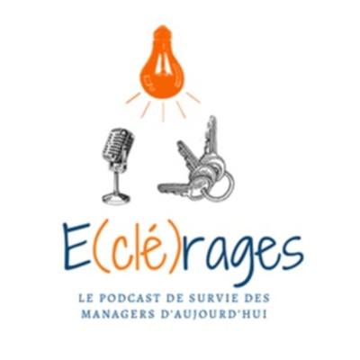 E(clé)rages, le podcast de survie des managers d'aujourd'hui !