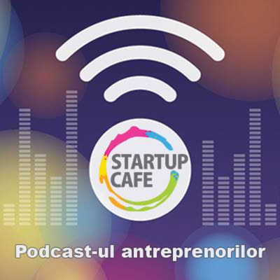 StartupCafe Romania: Podcastul antreprenorilor.