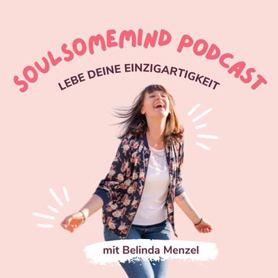 Soulsomemind Podcast mit Belinda Menzel