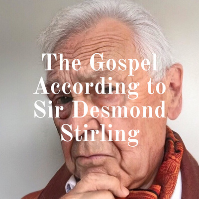 The Gospel According to Sir Desmond Stirling