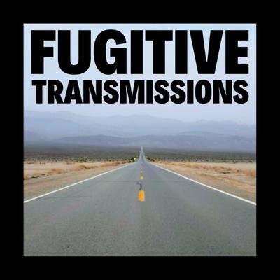 Fugitive Transmissions