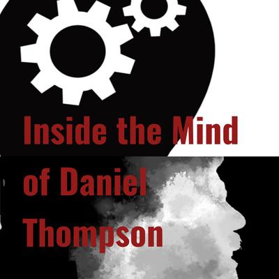 Inside the Mind of Daniel Thompson
