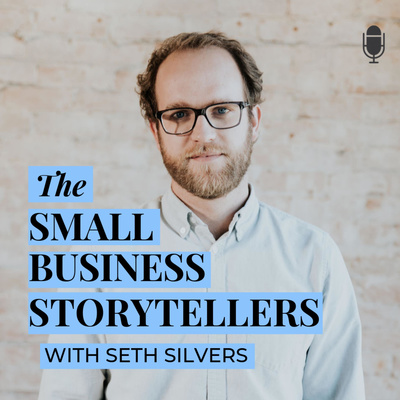 The Small Business Storytellers with Seth Silvers