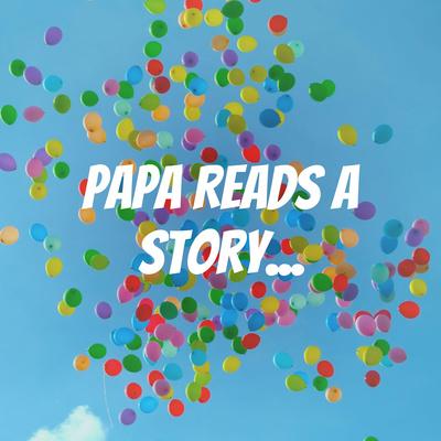Papa Reads A Story...