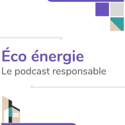 Éco énergie - Le podcast responsable
