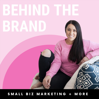 Behind The Brand: Small Biz Marketing + More