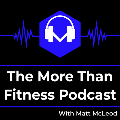 The More Than Fitness Podcast With Matt McLeod