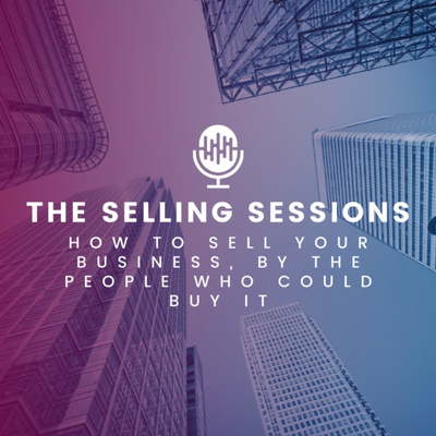 The Selling Sessions - How to sell your business, by the people who could buy it