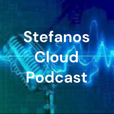 Stefanos Cloud Podcast