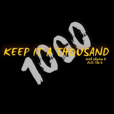 Keep It a Thousand (With Shortso & JuJu Tha G)