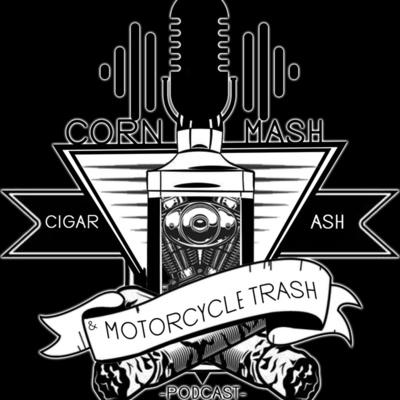 Corn Mash, Cigar Ash and Motorcycle Trash