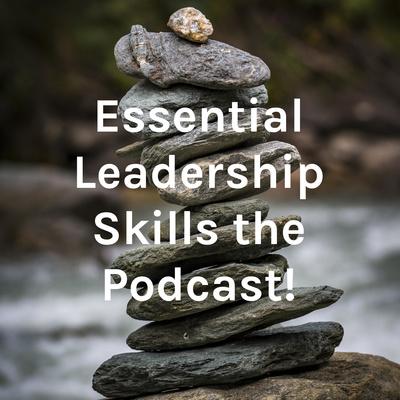 Essential Leadership Skills the Podcast!