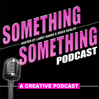 Something Something Podcast - A Creative Podcast