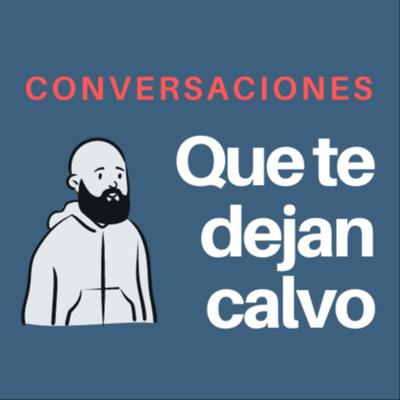 Conversaciones que te dejan calvo