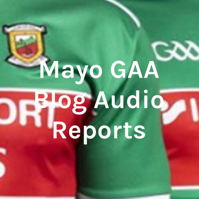 Mayo GAA Blog Audio Reports