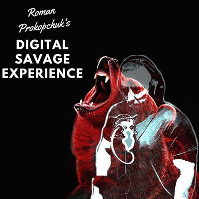 Roman Prokopchuk's Digital Savage Experience